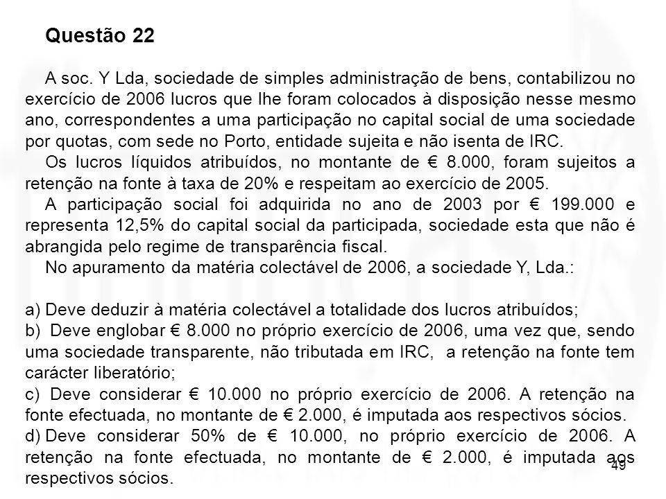 49 Questão 22 A soc. Y Lda, sociedade de simples administração de bens, contabilizou no exercício de 2006 lucros que lhe foram colocados à disposição