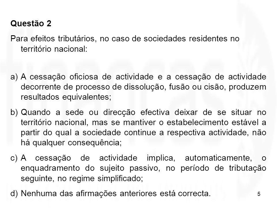 5 Questão 2 Para efeitos tributários, no caso de sociedades residentes no território nacional: a)A cessação oficiosa de actividade e a cessação de act