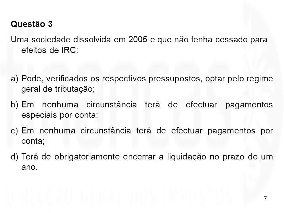 8 Questão 3 Resposta certa: a) Fundamentação legal: art.º 53.º do CIRC A dispensa do pagamento especial por conta (face ao OE de 2007) ocorre com a cessação para efeitos de IVA que, numa situação destas se pressupõe ter sido efectuada, no entanto esta questão era colocada à luz da legislação em vigor em 2006.
