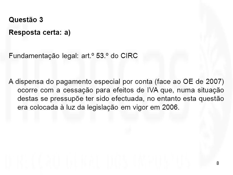 29 Questão 13 Das quatro situações a seguir indicadas, correspondentes a custos incorridos no ano de 2007 por uma sociedade comercial por quotas com sede em Faro, apenas uma não é aceite como custo para efeitos de IRC.