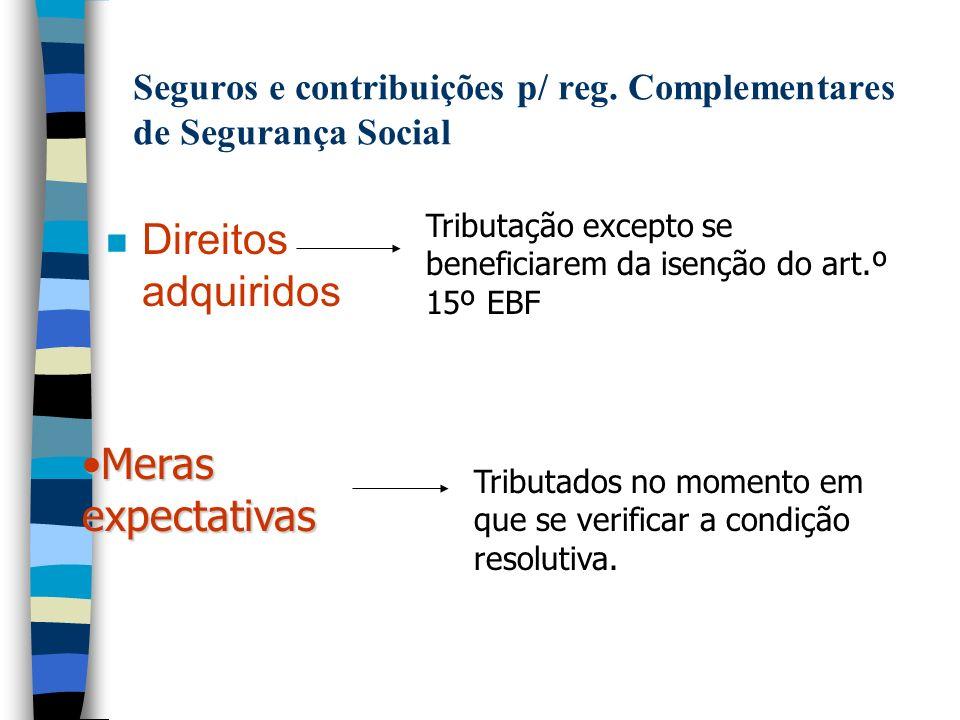 Seguros e contribuições p/ reg. Complementares de Segurança Social n Direitos adquiridos Tributação excepto se beneficiarem da isenção do art.º 15º EB