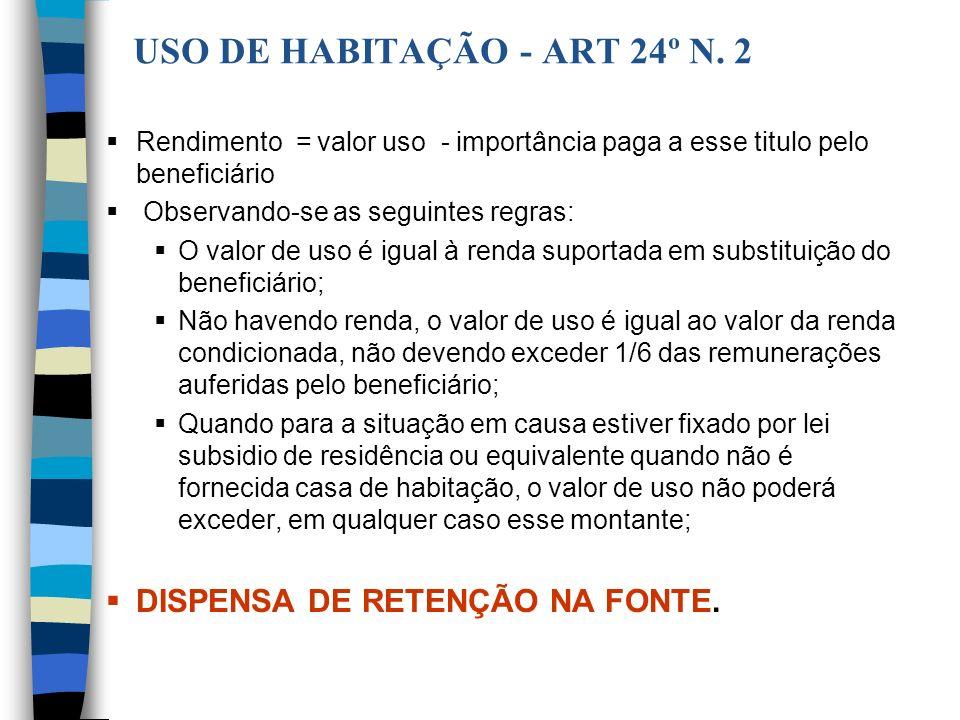 USO DE HABITAÇÃO - ART 24º N. 2 Rendimento = valor uso - importância paga a esse titulo pelo beneficiário Observando-se as seguintes regras: O valor d