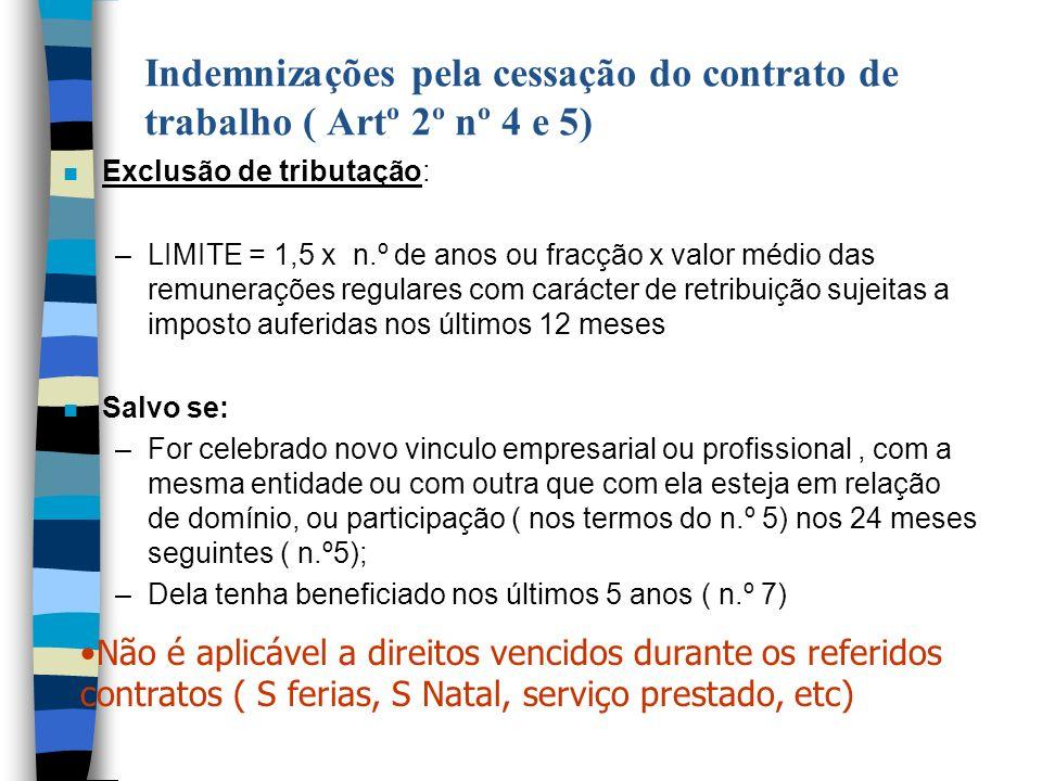 Indemnizações pela cessação do contrato de trabalho ( Artº 2º nº 4 e 5) n Exclusão de tributação: –LIMITE = 1,5 x n.º de anos ou fracção x valor médio