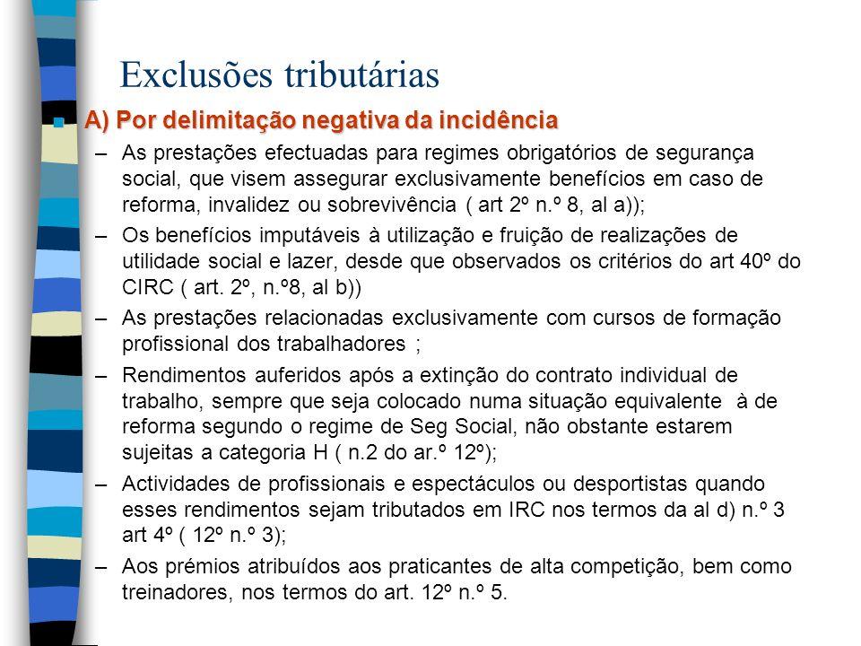 Exclusões tributárias n A) Por delimitação negativa da incidência –As prestações efectuadas para regimes obrigatórios de segurança social, que visem a