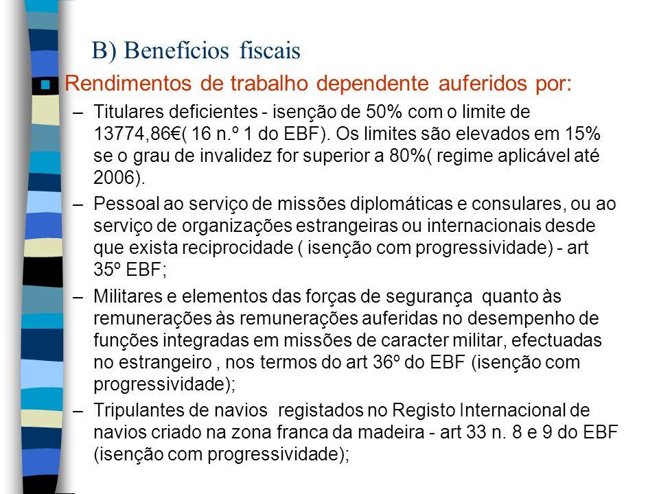 B) Benefícios fiscais n Rendimentos de trabalho dependente auferidos por: –Titulares deficientes - isenção de 50% com o limite de 13774,86( 16 n.º 1 d