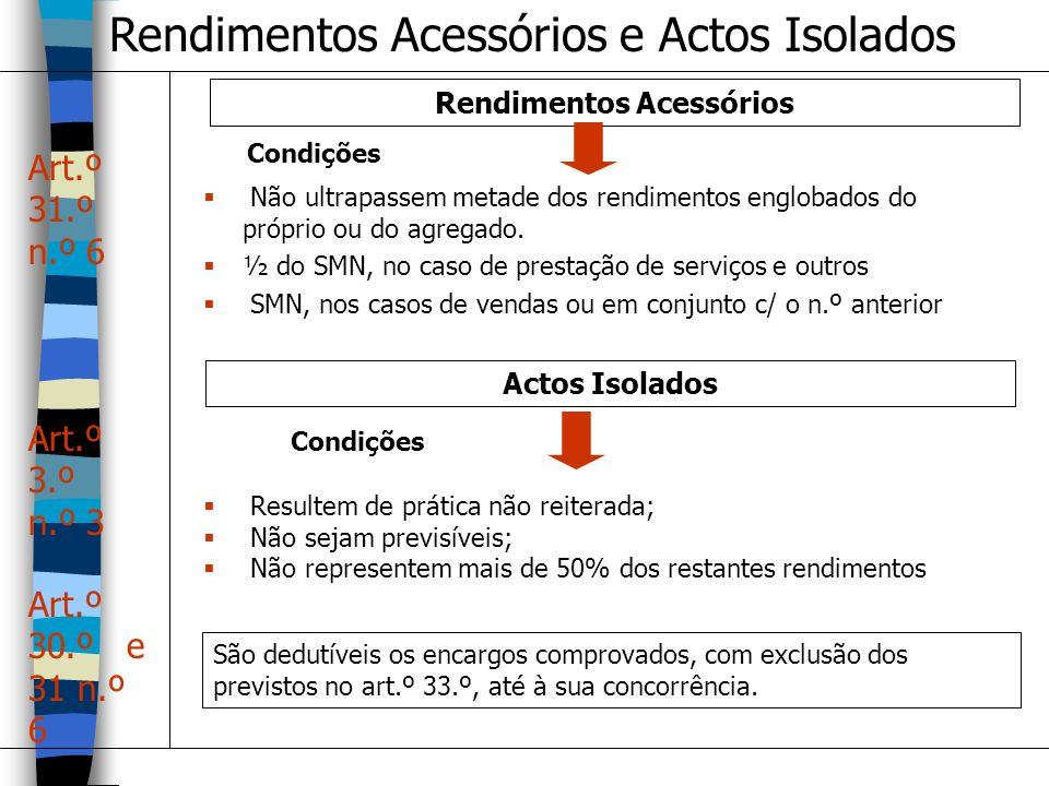 Rendimentos Acessórios e Actos Isolados Rendimentos Acessórios Não ultrapassem metade dos rendimentos englobados do próprio ou do agregado. ½ do SMN,