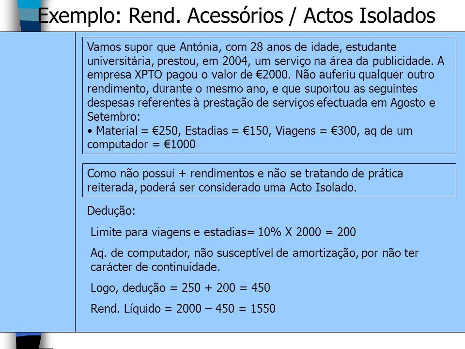Exemplo: Rend. Acessórios / Actos Isolados Vamos supor que Antónia, com 28 anos de idade, estudante universitária, prestou, em 2004, um serviço na áre