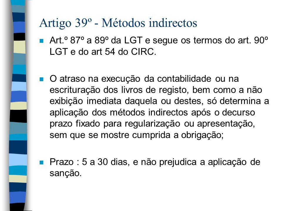 Artigo 39º - Métodos indirectos n Art.º 87º a 89º da LGT e segue os termos do art. 90º LGT e do art 54 do CIRC. n O atraso na execução da contabilidad