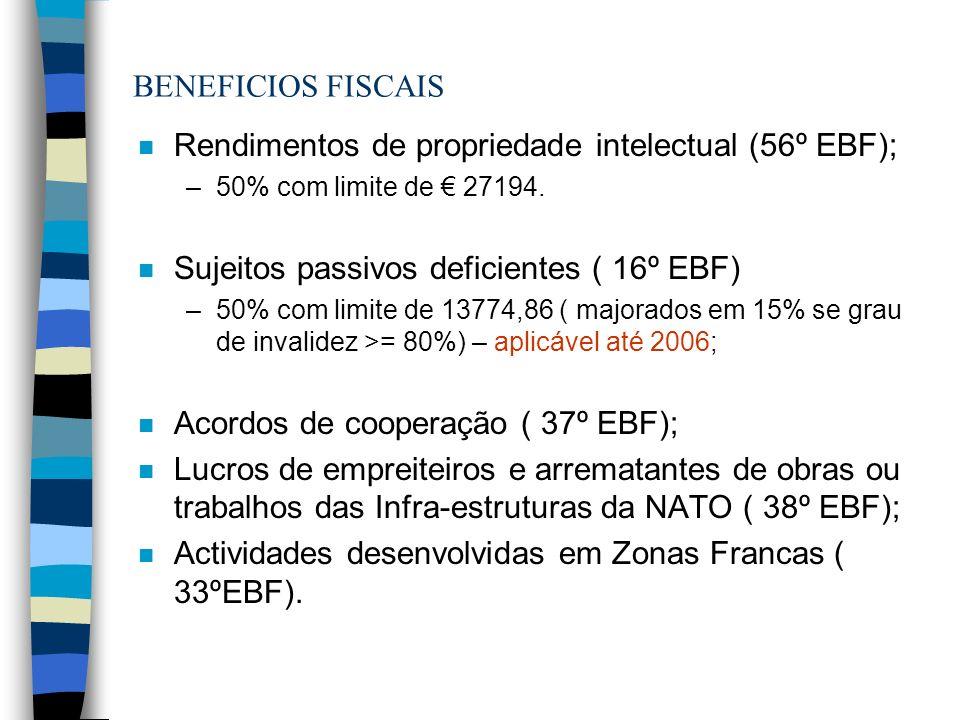 BENEFICIOS FISCAIS n Rendimentos de propriedade intelectual (56º EBF); –50% com limite de 27194. n Sujeitos passivos deficientes ( 16º EBF) –50% com l