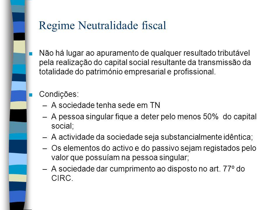 Regime Neutralidade fiscal n Não há lugar ao apuramento de qualquer resultado tributável pela realização do capital social resultante da transmissão d