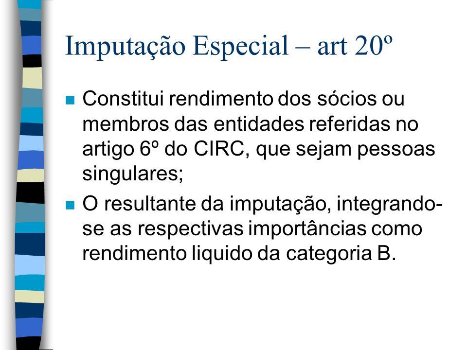 Imputação Especial – art 20º n Constitui rendimento dos sócios ou membros das entidades referidas no artigo 6º do CIRC, que sejam pessoas singulares;