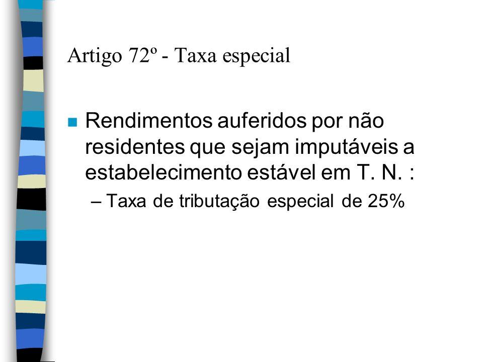 Artigo 72º - Taxa especial n Rendimentos auferidos por não residentes que sejam imputáveis a estabelecimento estável em T. N. : –Taxa de tributação es