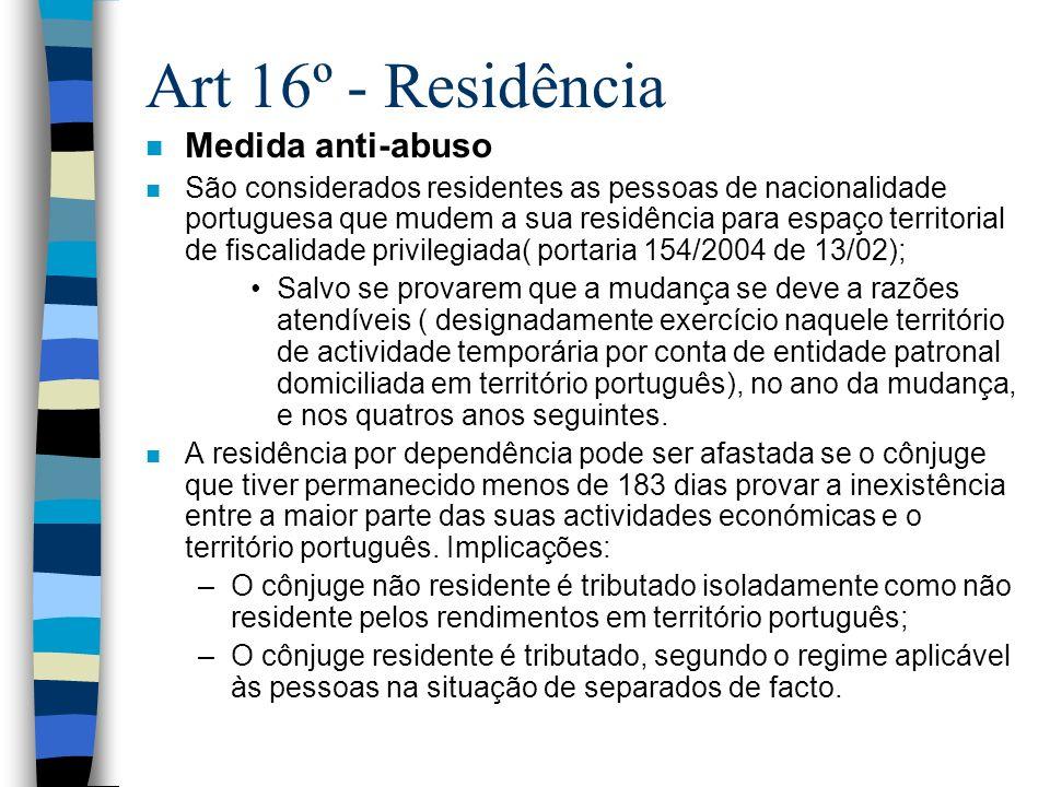 Art.º 17º - Conceito de residência em Região Autónoma n Critérios: –Tempo de permanência ( + de 183 dias); –Residência habitual + Domicilio fiscal; –Principal centro de interesses ( local onde se situa a maior parte da base tributável nos termos do n.º3)