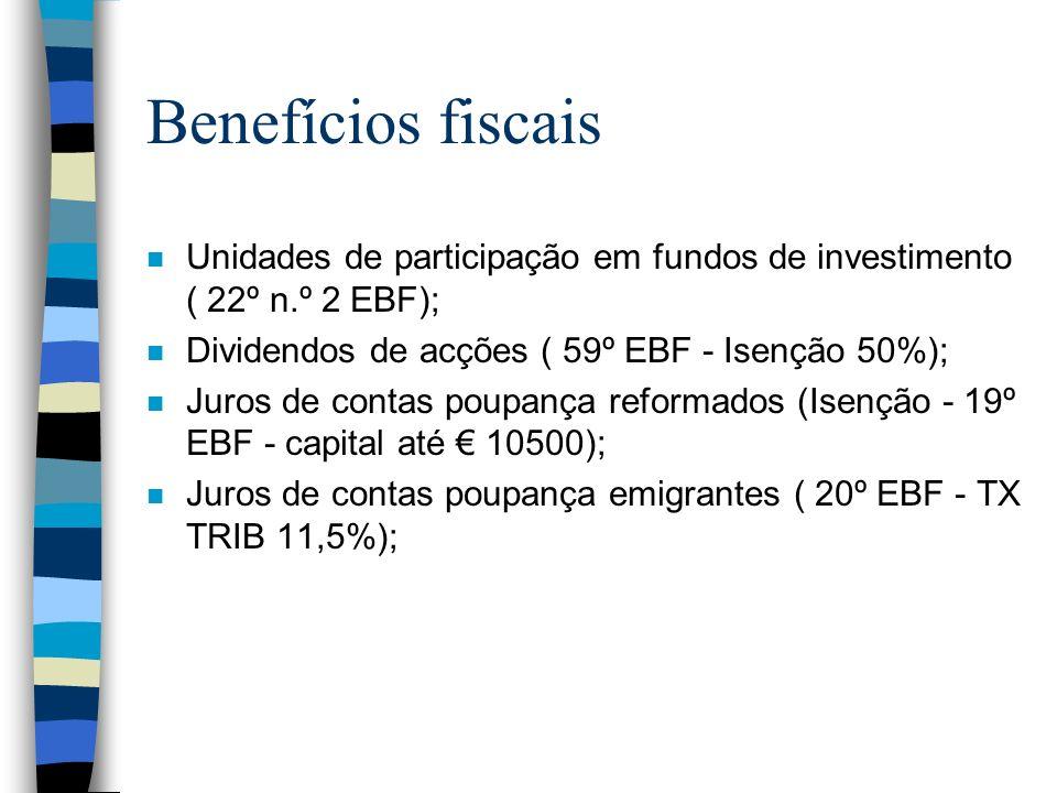 Benefícios fiscais n Unidades de participação em fundos de investimento ( 22º n.º 2 EBF); n Dividendos de acções ( 59º EBF - Isenção 50%); n Juros de