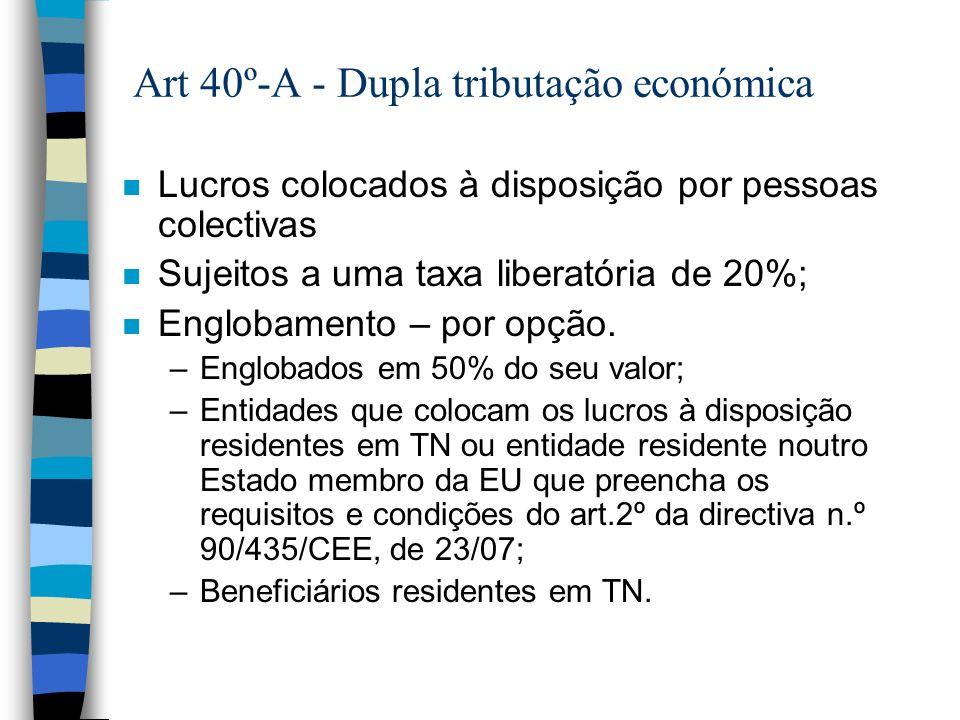 Art 40º-A - Dupla tributação económica n Lucros colocados à disposição por pessoas colectivas n Sujeitos a uma taxa liberatória de 20%; n Englobamento