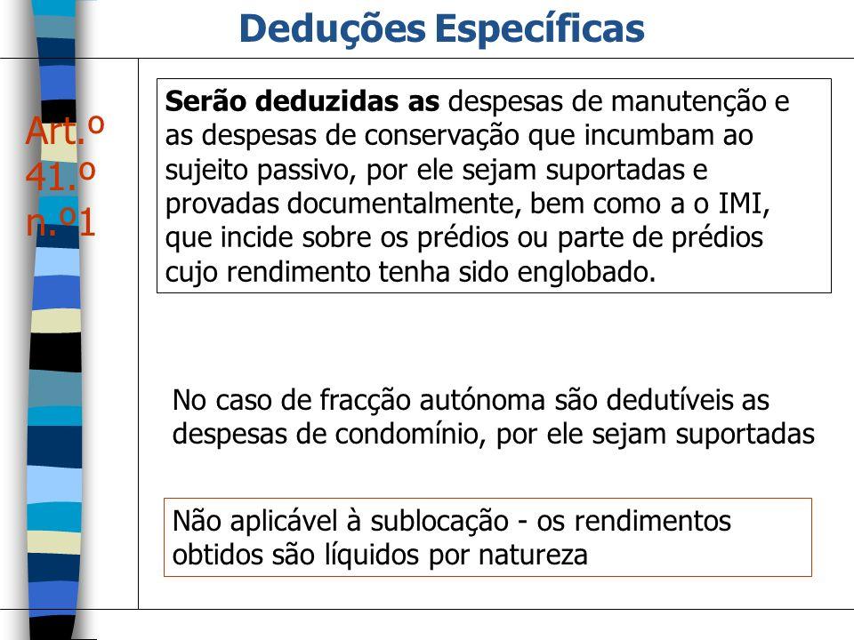 Deduções Específicas Serão deduzidas as despesas de manutenção e as despesas de conservação que incumbam ao sujeito passivo, por ele sejam suportadas