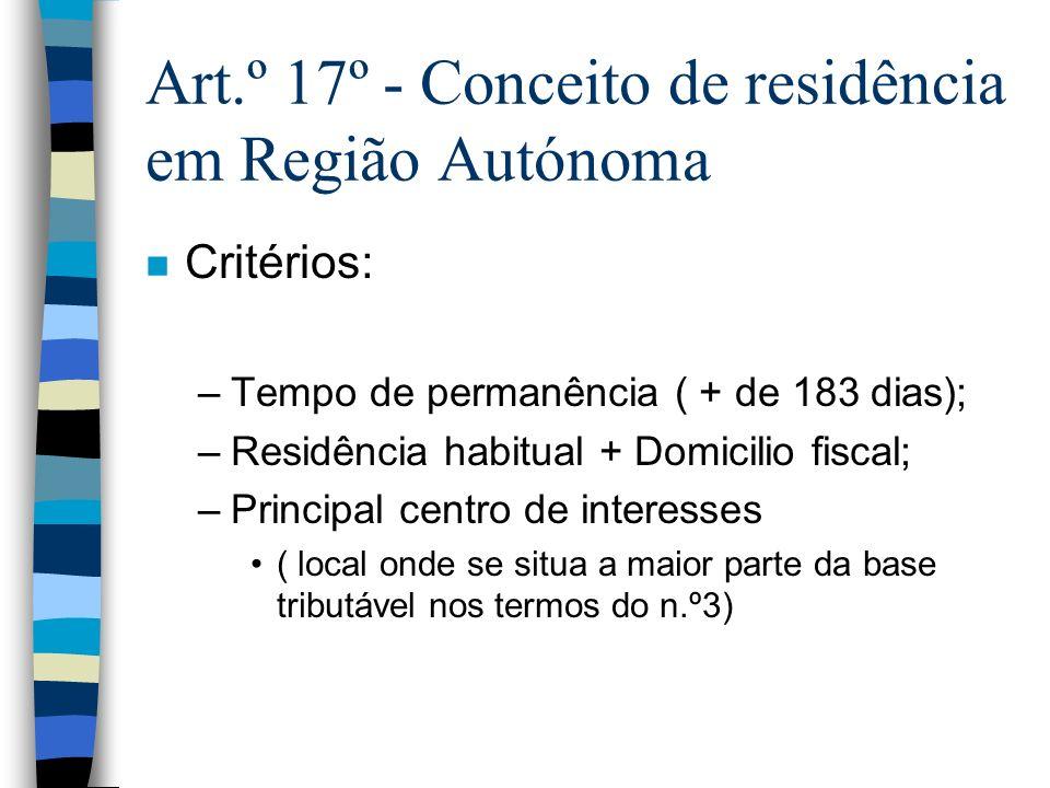 Art.º 17º - Conceito de residência em Região Autónoma n Critérios: –Tempo de permanência ( + de 183 dias); –Residência habitual + Domicilio fiscal; –P