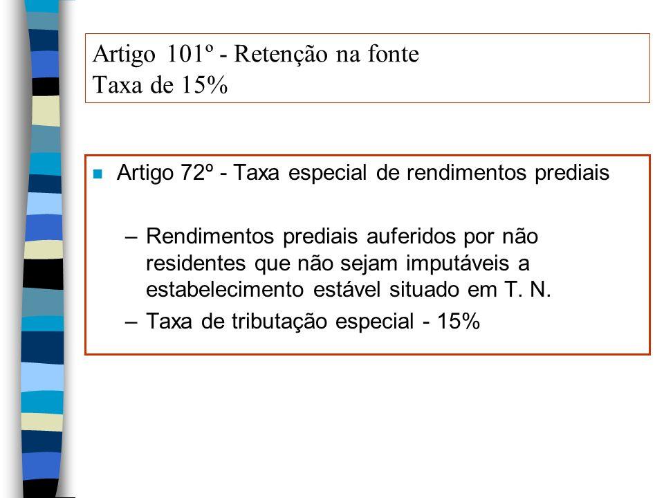 Artigo 101º - Retenção na fonte Taxa de 15% n Artigo 72º - Taxa especial de rendimentos prediais –Rendimentos prediais auferidos por não residentes qu