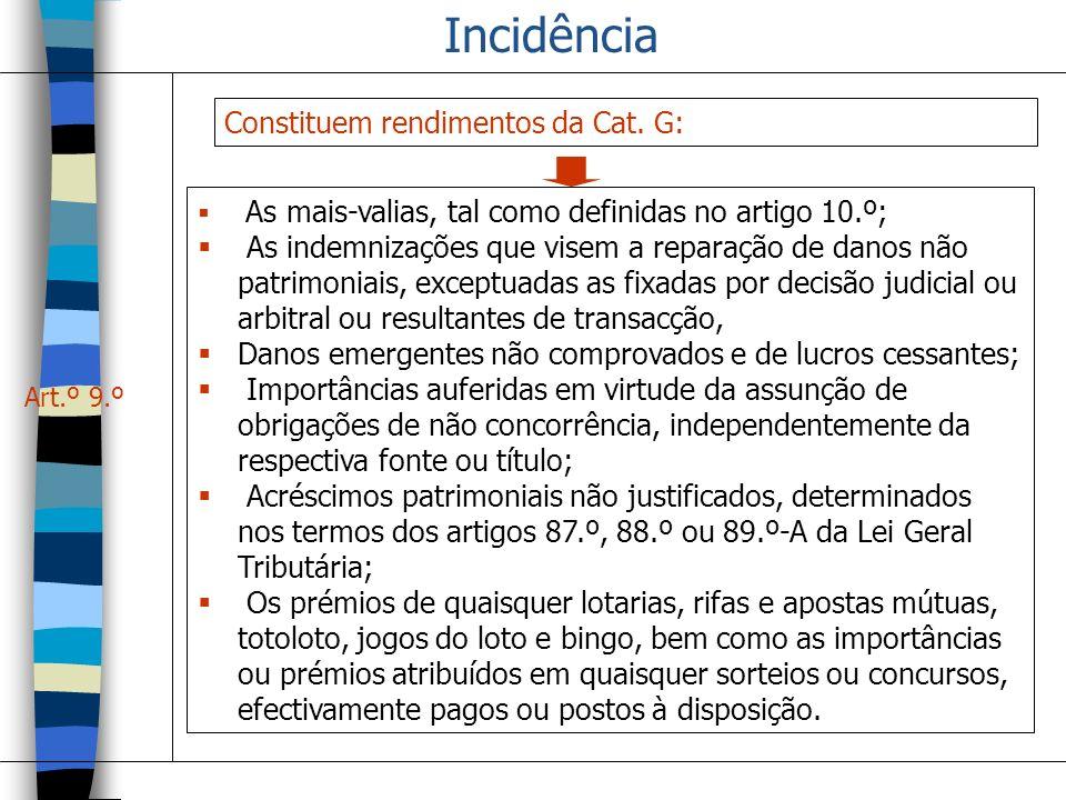 Incidência Constituem rendimentos da Cat. G: Art.º 9.º As mais-valias, tal como definidas no artigo 10.º; As indemnizações que visem a reparação de da