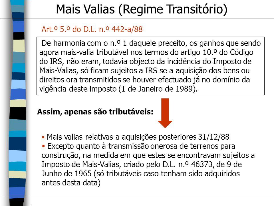 Mais Valias (Regime Transitório) De harmonia com o n.º 1 daquele preceito, os ganhos que sendo agora mais-valia tributável nos termos do artigo 10.º d