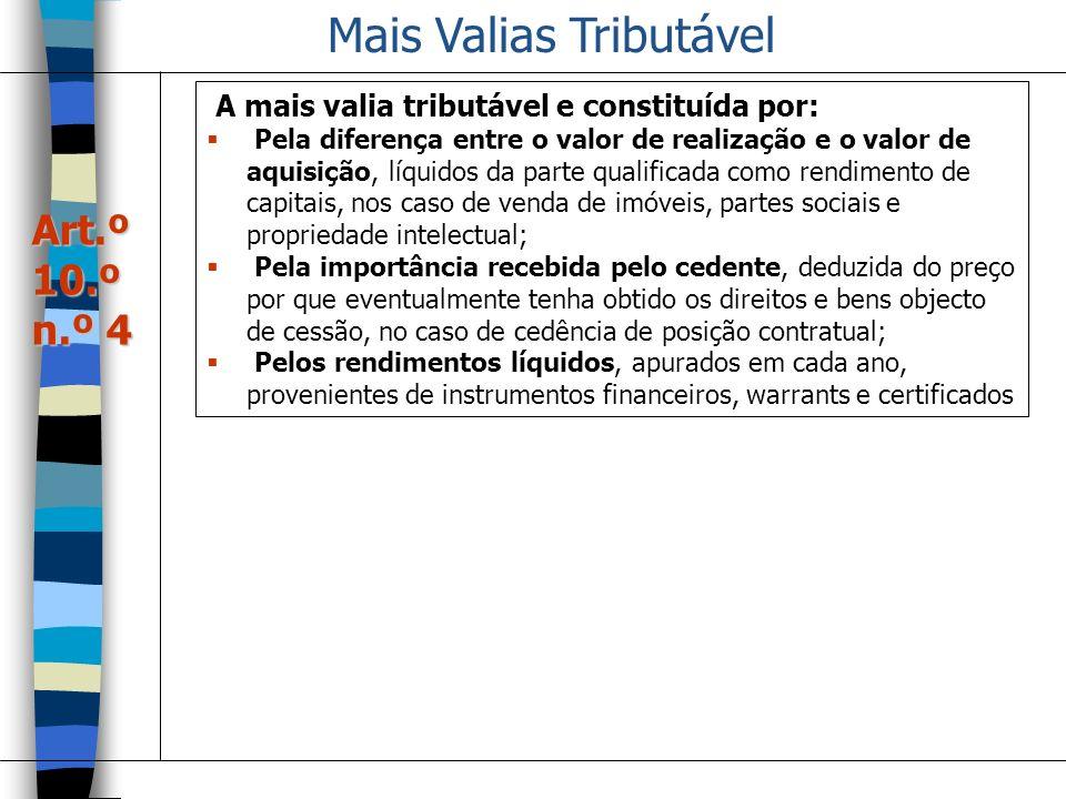Mais Valias Tributável A mais valia tributável e constituída por: Pela diferença entre o valor de realização e o valor de aquisição, líquidos da parte