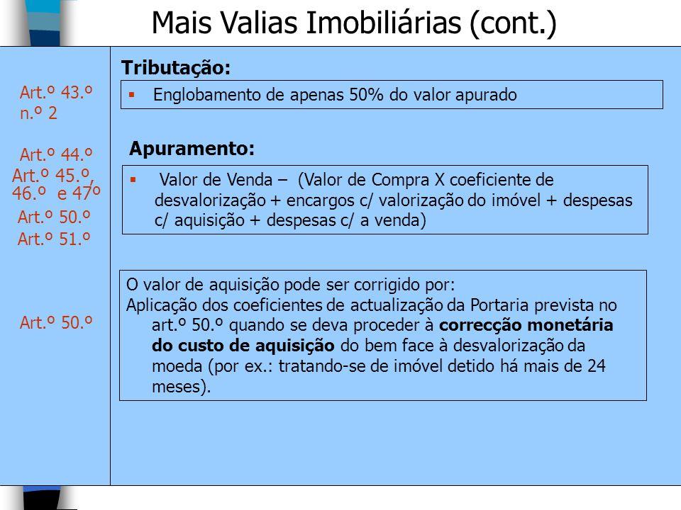 Mais Valias Imobiliárias (cont.) Tributação: Art.º 43.º n.º 2 Englobamento de apenas 50% do valor apurado Art.º 45.º, 46.º e 47º Apuramento: Valor de