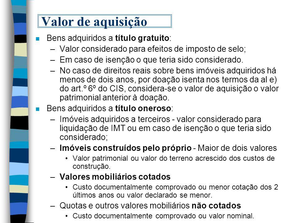 Valor de aquisição n Bens adquiridos a título gratuito: –Valor considerado para efeitos de imposto de selo; –Em caso de isenção o que teria sido consi