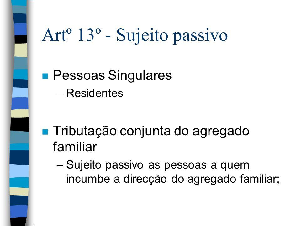 Artº 13º - Sujeito passivo n Pessoas Singulares –Residentes n Tributação conjunta do agregado familiar –Sujeito passivo as pessoas a quem incumbe a di