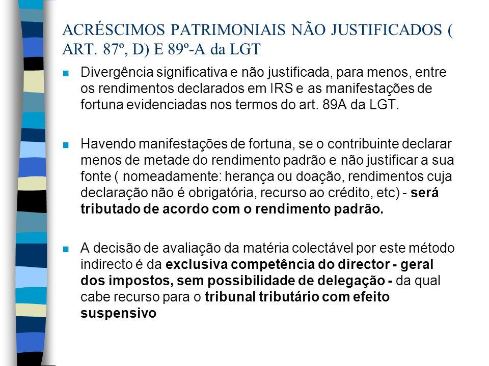 ACRÉSCIMOS PATRIMONIAIS NÃO JUSTIFICADOS ( ART. 87º, D) E 89º-A da LGT n Divergência significativa e não justificada, para menos, entre os rendimentos