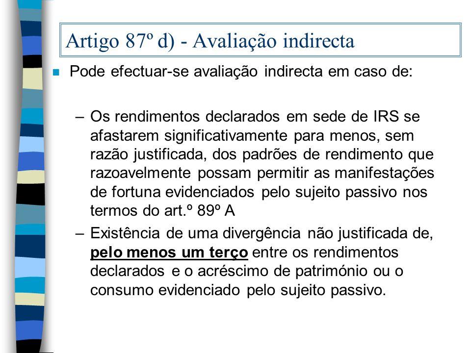 Artigo 87º d) - Avaliação indirecta n Pode efectuar-se avaliação indirecta em caso de: –Os rendimentos declarados em sede de IRS se afastarem signific