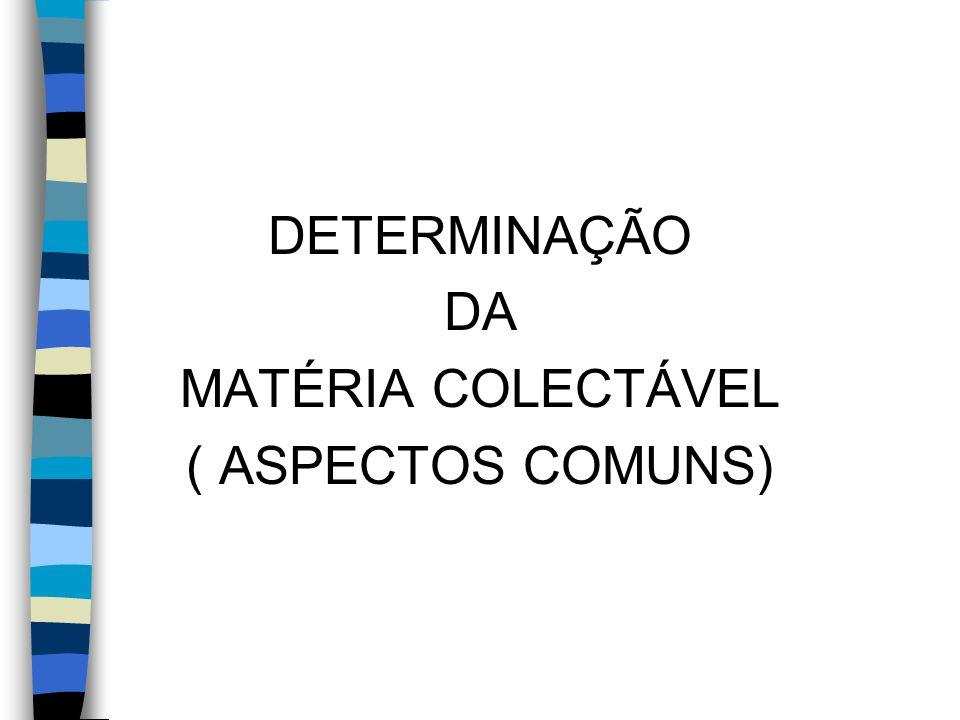 DETERMINAÇÃO DA MATÉRIA COLECTÁVEL ( ASPECTOS COMUNS)