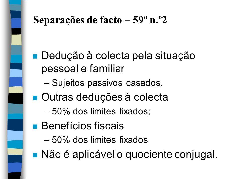 Separações de facto – 59º n.º2 n Dedução à colecta pela situação pessoal e familiar –Sujeitos passivos casados. n Outras deduções à colecta –50% dos l