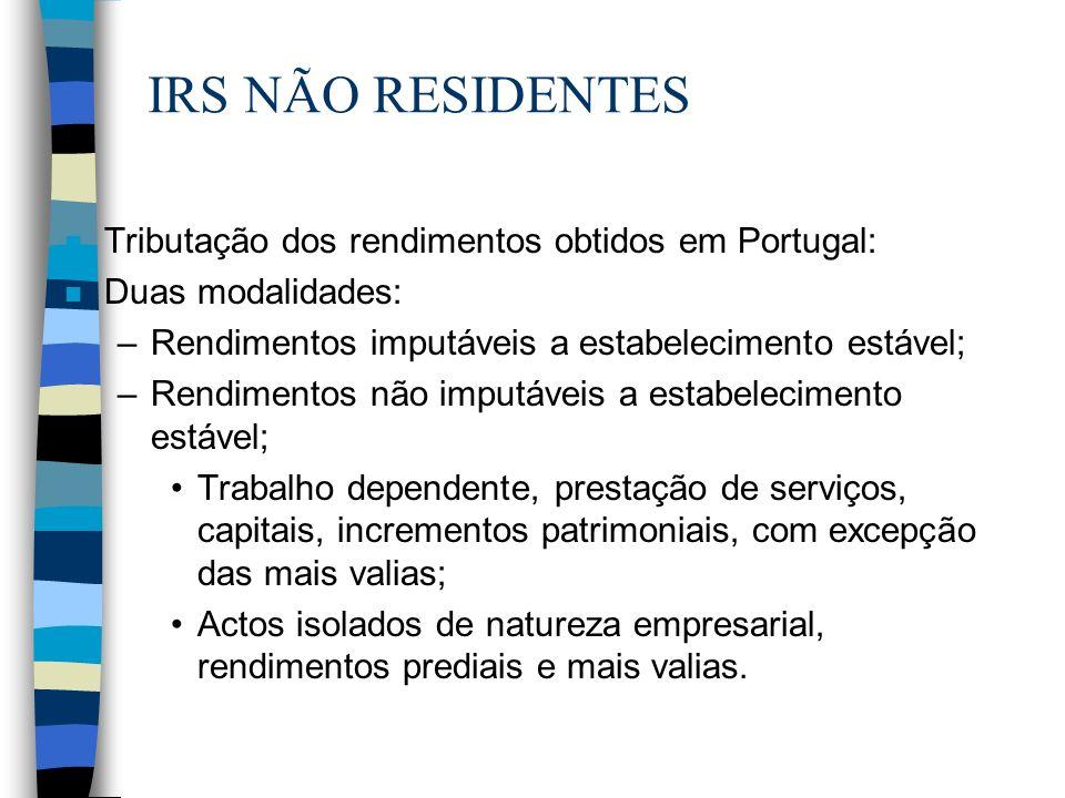 IRS NÃO RESIDENTES n Tributação dos rendimentos obtidos em Portugal: n Duas modalidades: –Rendimentos imputáveis a estabelecimento estável; –Rendiment