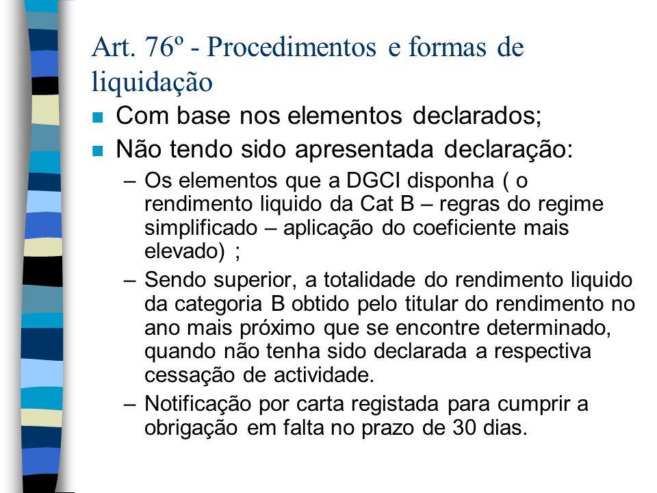 Art. 76º - Procedimentos e formas de liquidação n Com base nos elementos declarados; n Não tendo sido apresentada declaração: –Os elementos que a DGCI