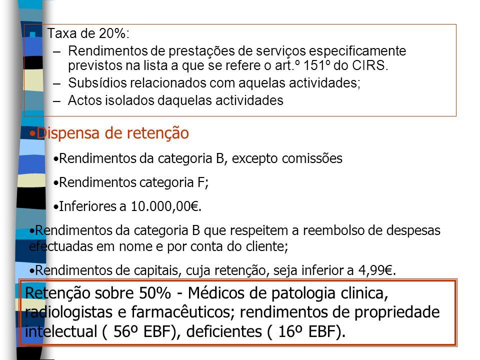 n Taxa de 20%: –Rendimentos de prestações de serviços especificamente previstos na lista a que se refere o art.º 151º do CIRS. –Subsídios relacionados