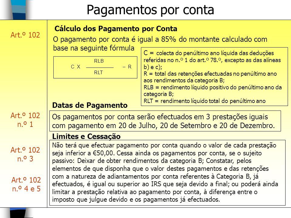 Pagamentos por conta Art.º 102 Cálculo dos Pagamento por Conta RLB C X – R RLT O pagamento por conta é igual a 85% do montante calculado com base na s