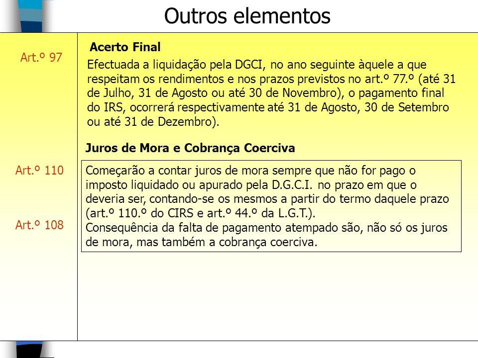 Outros elementos Art.º 97 Acerto Final Efectuada a liquidação pela DGCI, no ano seguinte àquele a que respeitam os rendimentos e nos prazos previstos