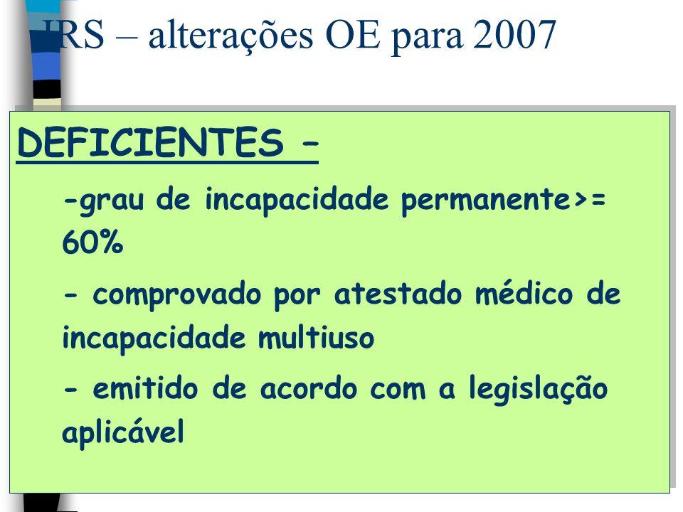 IRS – alterações OE para 2007 DEFICIENTES – -grau de incapacidade permanente>= 60% - comprovado por atestado médico de incapacidade multiuso - emitido