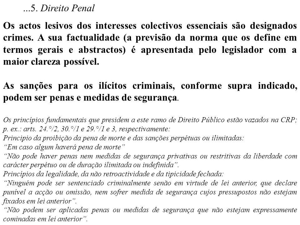 ...5. Direito Penal Os actos lesivos dos interesses colectivos essenciais são designados crimes. A sua factualidade (a previsão da norma que os define
