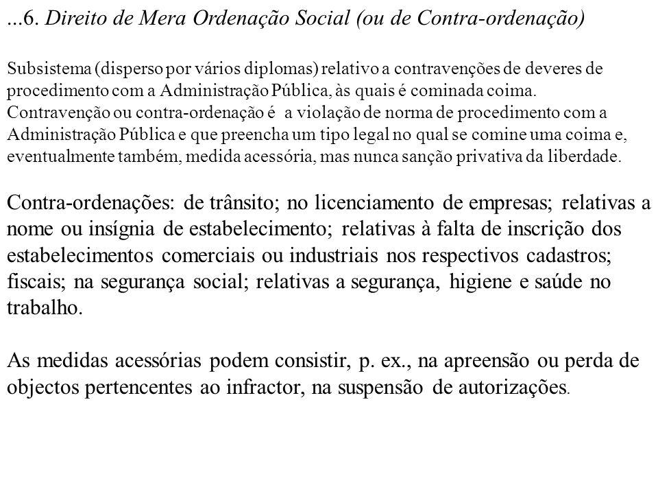 ...6. Direito de Mera Ordenação Social (ou de Contra-ordenação) Subsistema (disperso por vários diplomas) relativo a contravenções de deveres de proce