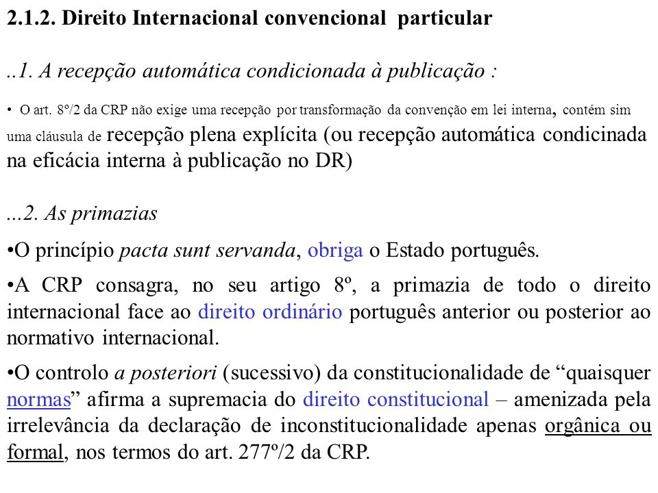 2.1.2. Direito Internacional convencional particular..1. A recepção automática condicionada à publicação : O art. 8º/2 da CRP não exige uma recepção p