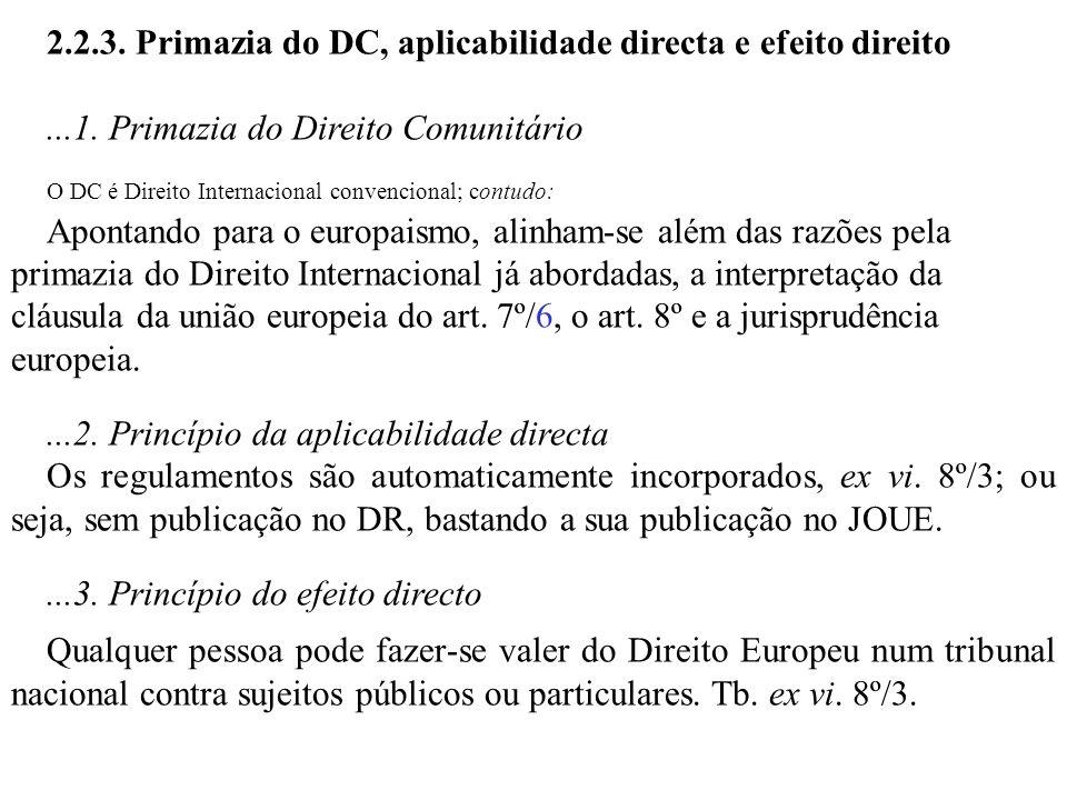 2.2.3. Primazia do DC, aplicabilidade directa e efeito direito...1. Primazia do Direito Comunitário O DC é Direito Internacional convencional; contudo