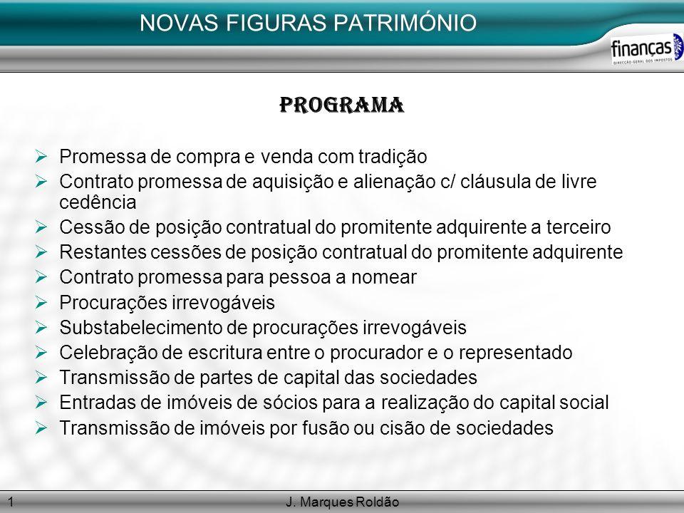 J. Marques Roldão1 NOVAS FIGURAS PATRIMÓNIO PROGRAMA Promessa de compra e venda com tradição Contrato promessa de aquisição e alienação c/ cláusula de