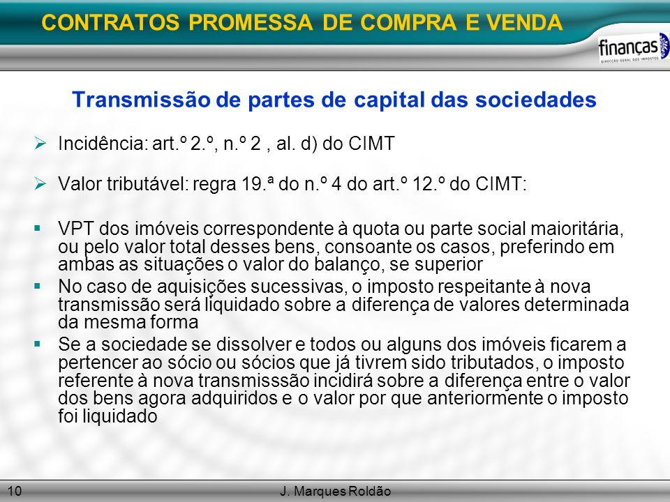 J. Marques Roldão10 CONTRATOS PROMESSA DE COMPRA E VENDA Transmissão de partes de capital das sociedades Incidência: art.º 2.º, n.º 2, al. d) do CIMT
