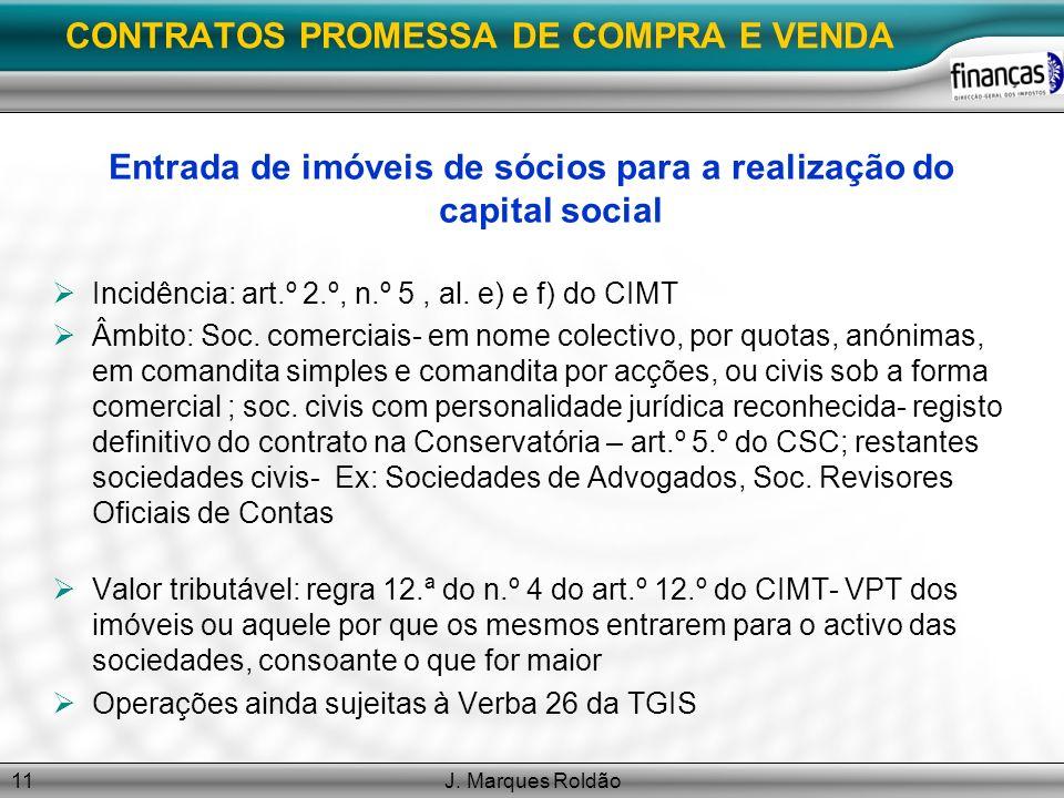 J. Marques Roldão11 CONTRATOS PROMESSA DE COMPRA E VENDA Entrada de imóveis de sócios para a realização do capital social Incidência: art.º 2.º, n.º 5
