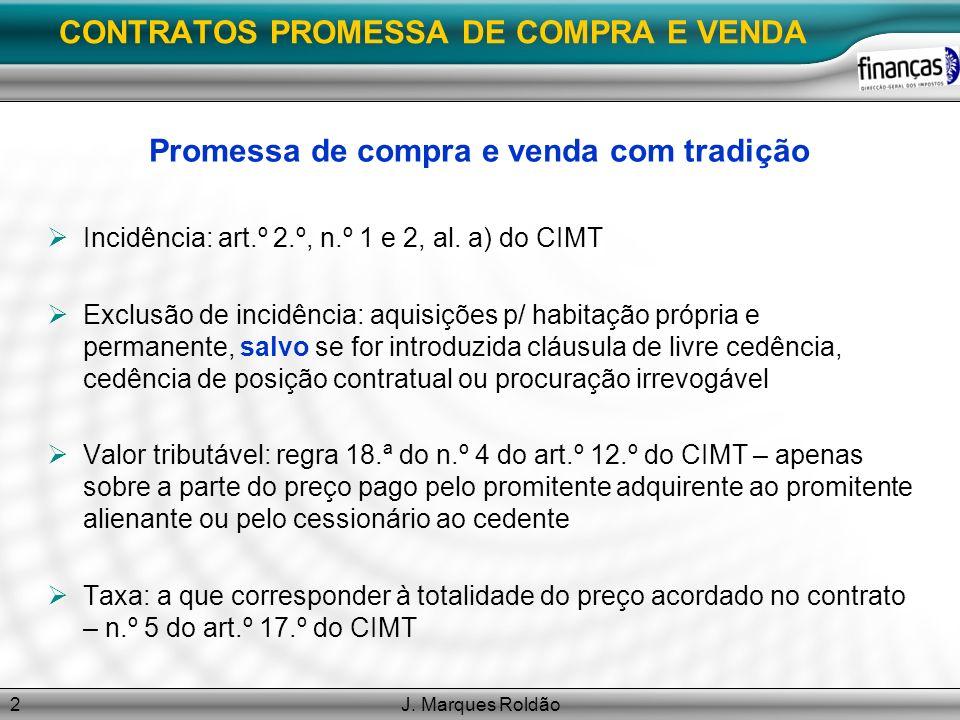 J. Marques Roldão2 CONTRATOS PROMESSA DE COMPRA E VENDA Promessa de compra e venda com tradição Incidência: art.º 2.º, n.º 1 e 2, al. a) do CIMT Exclu