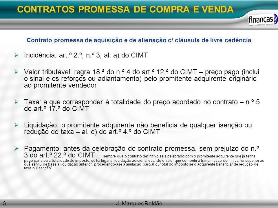 J. Marques Roldão3 CONTRATOS PROMESSA DE COMPRA E VENDA Contrato promessa de aquisição e de alienação c/ cláusula de livre cedência Incidência: art.º