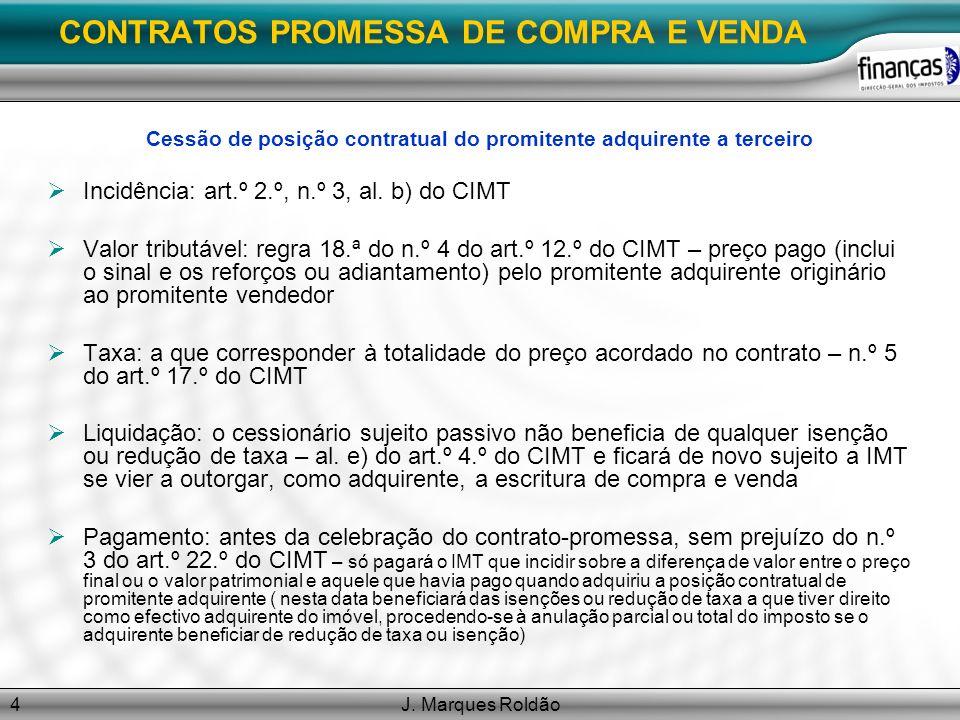 J. Marques Roldão4 CONTRATOS PROMESSA DE COMPRA E VENDA Cessão de posição contratual do promitente adquirente a terceiro Incidência: art.º 2.º, n.º 3,