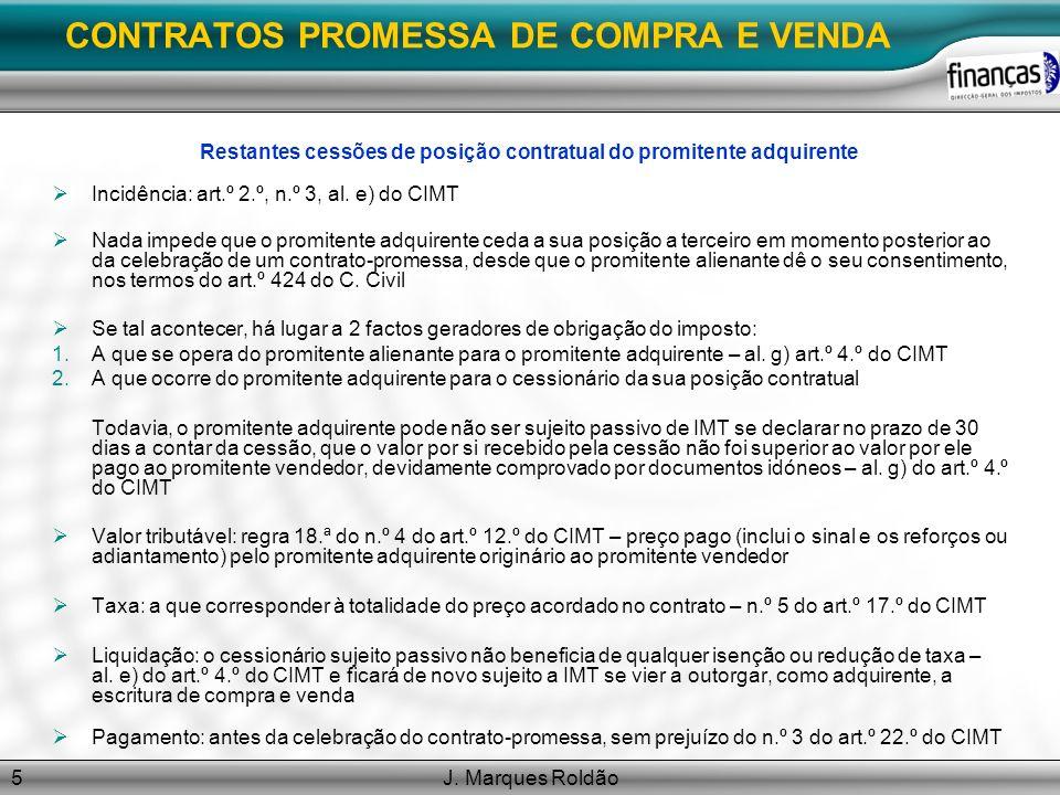 J. Marques Roldão5 CONTRATOS PROMESSA DE COMPRA E VENDA Restantes cessões de posição contratual do promitente adquirente Incidência: art.º 2.º, n.º 3,