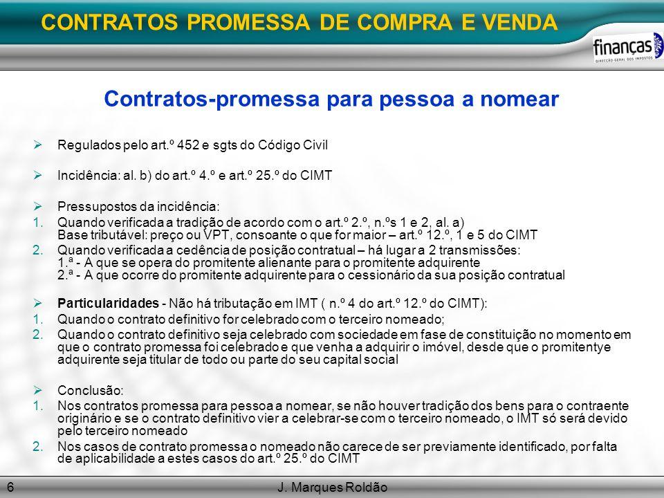 J. Marques Roldão6 CONTRATOS PROMESSA DE COMPRA E VENDA Contratos-promessa para pessoa a nomear Regulados pelo art.º 452 e sgts do Código Civil Incidê
